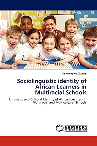 9783846510223: Sociolinguistic identity of African Learners in Multiracial Schools: Linguistic and Cultural Identity of African Learners in Multiracial and Multicultural Schools