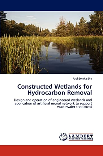 9783846510421: Constructed Wetlands for Hydrocarbon Removal: Design and operation of engineered wetlands and application of artificial neural network to support wastewater treatment