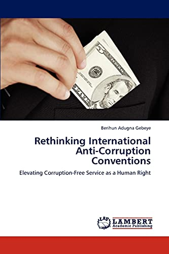 9783846510469: Rethinking International Anti-Corruption Conventions: Elevating Corruption-Free Service as a Human Right