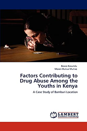 9783846510636: Factors Contributing to Drug Abuse Among the Youths in Kenya: A Case Study of Bamburi Location