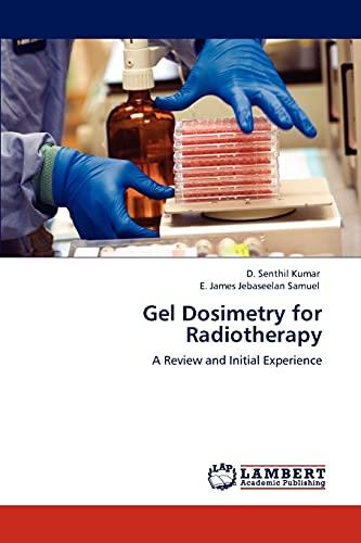 Gel Dosimetry for Radiotherapy: Kumar, D. Senthil