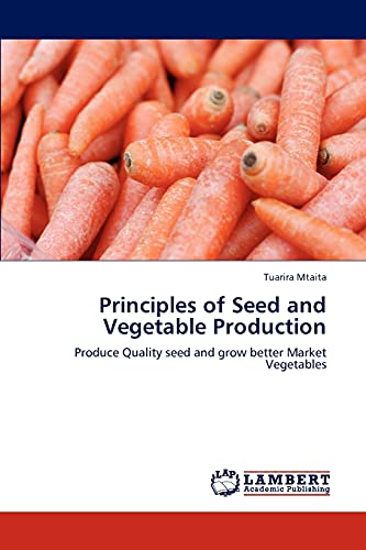 Principles of Seed and Vegetable Production: Tuarira Mtaita (author)