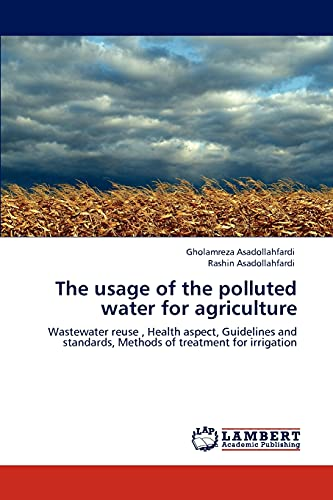 The Usage of the Polluted Water for Agriculture (Paperback): Gholamreza Asadollahfardi, Rashin ...