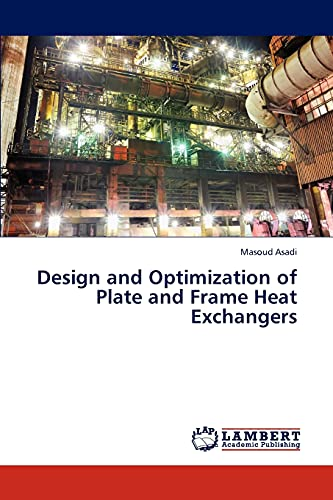 Design and Optimization of Plate and Frame Heat Exchangers: Masoud Asadi
