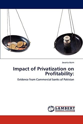Impact of Privatization on Profitability:: Evidence from: Javaria Asim