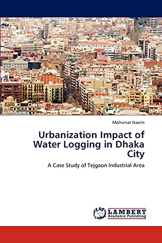 9783846512968: Urbanization Impact of Water Logging in Dhaka City: A Case Study of Tejgaon Industrial Area