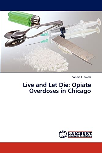 9783846514009: Live and Let Die: Opiate Overdoses in Chicago
