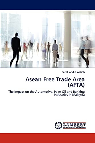 9783846514672: Asean Free Trade Area (AFTA): The Impact on the Automotive, Palm Oil and Banking Industries in Malaysia