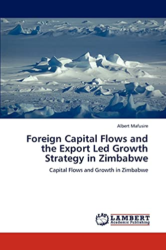 9783846514764: Foreign Capital Flows and the Export Led Growth Strategy in Zimbabwe: Capital Flows and Growth in Zimbabwe
