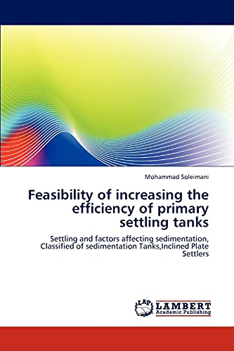 9783846515075: Feasibility of increasing the efficiency of primary settling tanks: Settling and factors affecting sedimentation, Classified of sedimentation Tanks,Inclined Plate Settlers