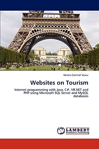 9783846515532: Websites on Tourism: Internet programming with Java, C#, VB.NET and PHP using Microsoft SQL Server and MySQL databases