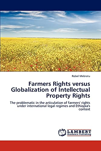 Farmers Rights versus Globalization of Intellectual Property Rights: Robel Mebratu