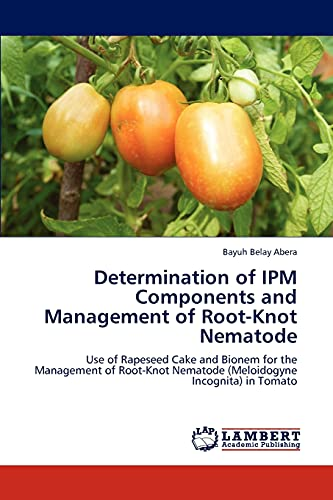 9783846516249: Determination of IPM Components and Management of Root-Knot Nematode: Use of Rapeseed Cake and Bionem for the Management of Root-Knot Nematode (Meloidogyne Incognita) in Tomato