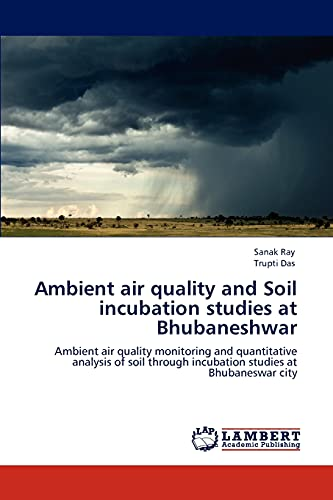 Ambient air quality and Soil incubation studies at Bhubaneshwar: Sanak Ray