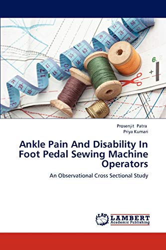 9783846516881: Ankle Pain And Disability In Foot Pedal Sewing Machine Operators: An Observational Cross Sectional Study