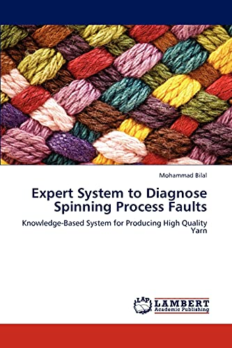 9783846517529: Expert System to Diagnose Spinning Process Faults: Knowledge-Based System for Producing High Quality Yarn