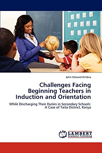 9783846518137: Challenges Facing Beginning Teachers in Induction and Orientation: While Discharging Their Duties in Secondary Schools: A Case of Taita District, Kenya