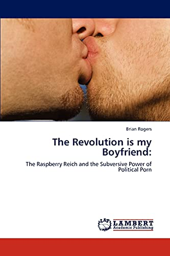 9783846518229: The Revolution is my Boyfriend:: The Raspberry Reich and the Subversive Power of Political Porn