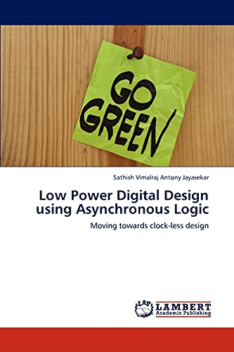 9783846518441: Low Power Digital Design using Asynchronous Logic: Moving towards clock-less design