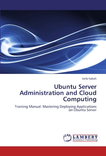 9783846519059: Ubuntu Server Administration and Cloud Computing: Training Manual: Mastering Deploying Applications on Ubuntu Server