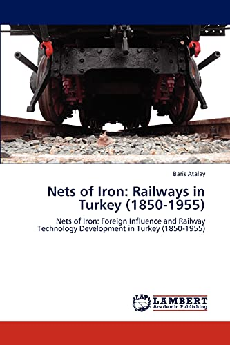 Nets of Iron: Railways in Turkey (1850-1955): Baris Atalay