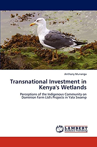 9783846519806: Transnational Investment in Kenya's Wetlands: Perceptions of the Indigenous Community on Dominion Farm Ltd's Projects in Yala Swamp