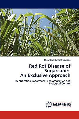 Red Rot Disease of Sugarcane: An Exclusive Approach: Shaardesh Kumar Chaurasia