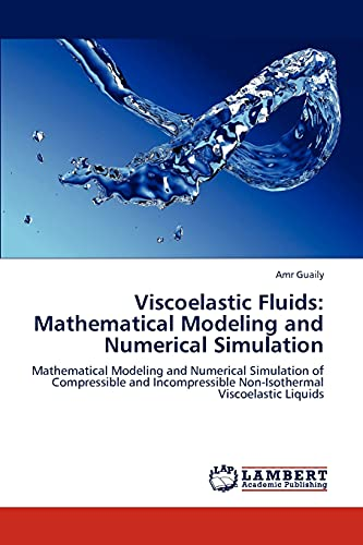 9783846521007: Viscoelastic Fluids: Mathematical Modeling and Numerical Simulation: Mathematical Modeling and Numerical Simulation of Compressible and Incompressible Non-Isothermal Viscoelastic Liquids