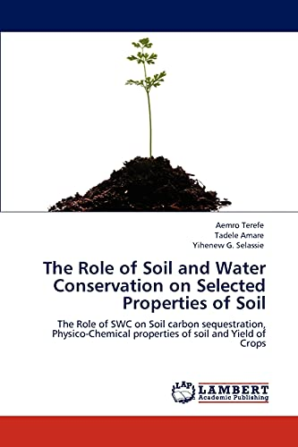 9783846522516: The Role of Soil and Water Conservation on Selected Properties of Soil: The Role of SWC on Soil carbon sequestration, Physico-Chemical properties of soil and Yield of Crops