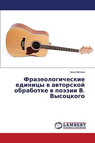 Frazeologicheskie Edinitsy V Avtorskoy Obrabotke V Poezii V. Vysotskogo: Anna Mitina
