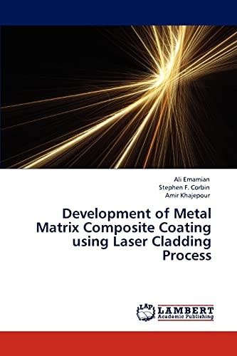 Development of Metal Matrix Composite Coating using Laser Cladding Process: Ali Emamian