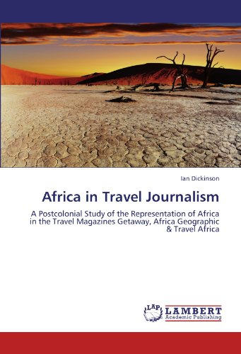 9783846524961: Africa in Travel Journalism: A Postcolonial Study of the Representation of Africa in the Travel Magazines Getaway, Africa Geographic & Travel Africa