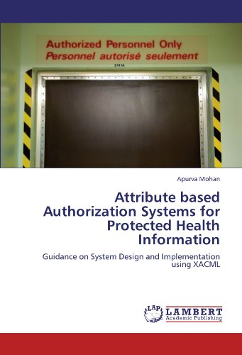 9783846525210: Attribute based Authorization Systems for Protected Health Information: Guidance on System Design and Implementation using XACML