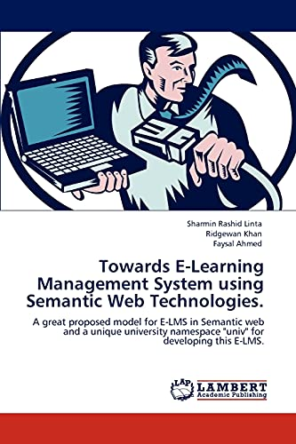 9783846525401: Towards E-Learning Management System using Semantic Web Technologies.: A great proposed model for E-LMS in Semantic web and a unique university namespace