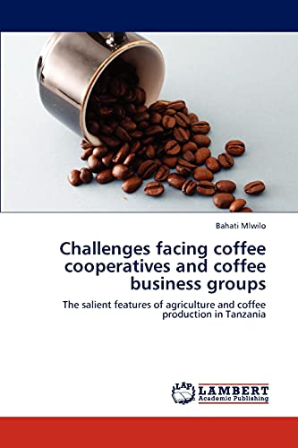 9783846525609: Challenges facing coffee cooperatives and coffee business groups: The salient features of agriculture and coffee production in Tanzania