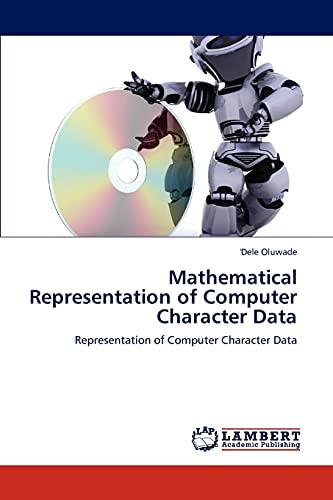 9783846525845: Mathematical Representation of Computer Character Data: Representation of Computer Character Data