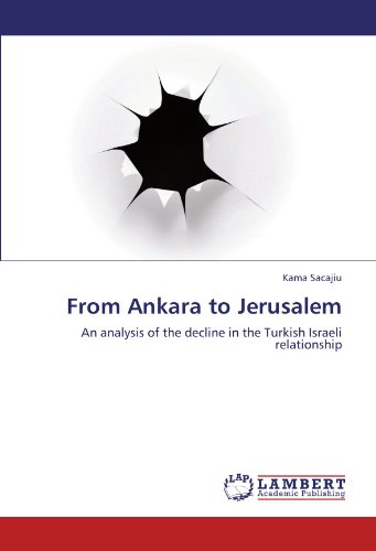 From Ankara to Jerusalem: An analysis of the decline in the Turkish Israeli relationship (Paperback...