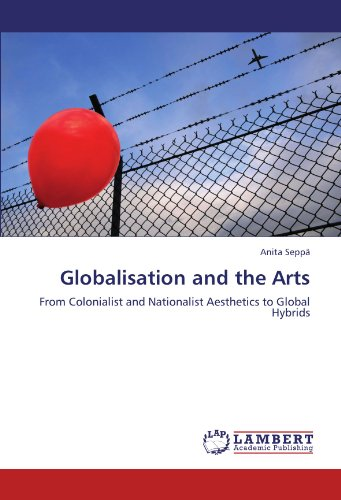 9783846526477: Globalisation and the Arts: From Colonialist and Nationalist Aesthetics to Global Hybrids