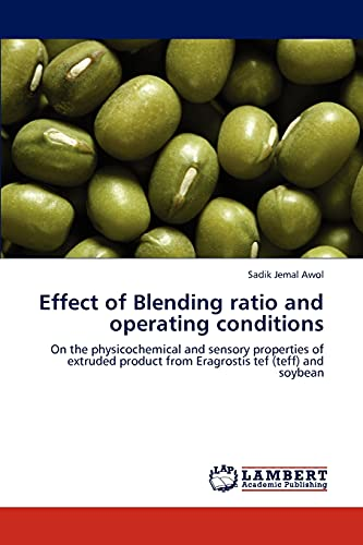 9783846526484: Effect of Blending ratio and operating conditions: On the physicochemical and sensory properties of extruded product from Eragrostis tef (teff) and soybean