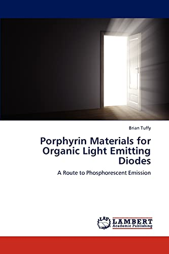 9783846526699: Porphyrin Materials for Organic Light Emitting Diodes: A Route to Phosphorescent Emission