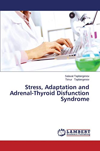 Stress, Adaptation and Adrenal-Thyroid Disfunction Syndrome: Salavat Tapbergenov
