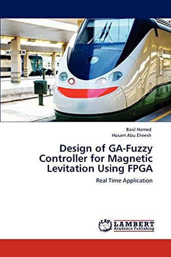 Design of Ga-Fuzzy Controller for Magnetic Levitation Using FPGA: Basil Hamed
