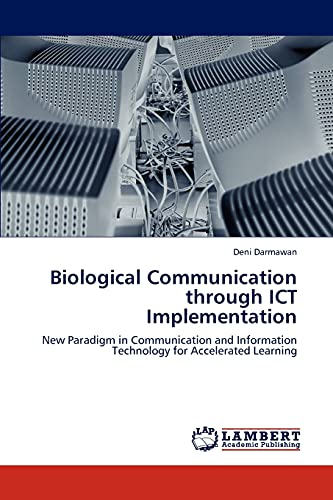 9783846527993: Biological Communication through ICT Implementation: New Paradigm in Communication and Information Technology for Accelerated Learning