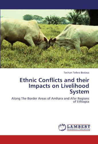 9783846528051: Ethnic Conflicts and their Impacts on Livelihood System: Along The Border Areas of Amhara and Afar Regions of Ethiopia
