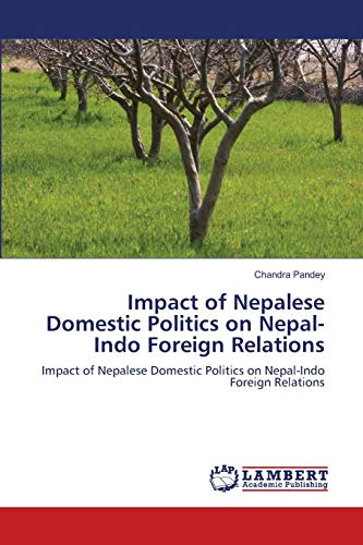 9783846528235: Impact of Nepalese Domestic Politics on Nepal-Indo Foreign Relations: Impact of Nepalese Domestic Politics on Nepal-Indo Foreign Relations