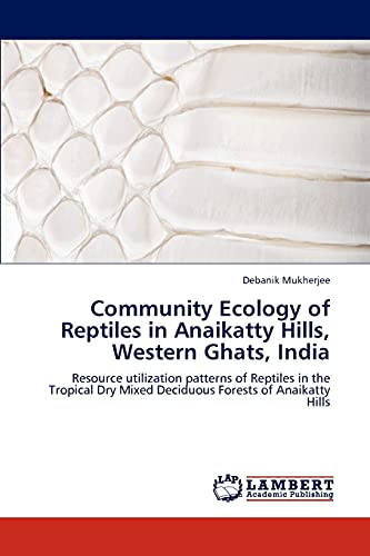 Community Ecology of Reptiles in Anaikatty Hills, Western Ghats, India: Debanik Mukherjee