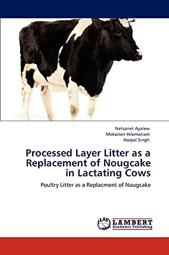 Processed Layer Litter as a Replacement of Nougcake in Lactating Cows: Harpal Singh