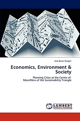 9783846531198: Economics, Environment & Society: Planning Cities at the Center of Mass/Mess of the Sustainability Triangle