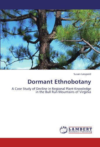 9783846531259: Dormant Ethnobotany: A Case Study of Decline in Regional Plant Knowledge in the Bull Run Mountains of Virginia