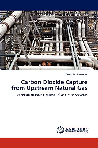 9783846531358: Carbon Dioxide Capture from Upstream Natural Gas: Potentials of Ionic Liquids (ILs) as Green Solvents